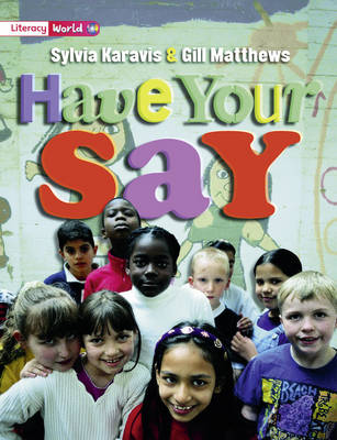 Literacy World Satellites Non Fiction Stage 2 Have Your Say by Sylvia Karavis, Gill Matthews