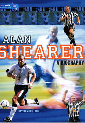 Literacy World Satellites Non Fic Stage 4 Alan Shearer: A Biography by Haydn Middleton
