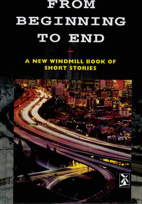 From Beginning to End A New Windmill Book of Short Stories by Mike Royston