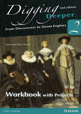 Digging Deeper 2: From Discoverers to Steam Engines Workbook with Projects by Jane Shuter, Paul Shuter
