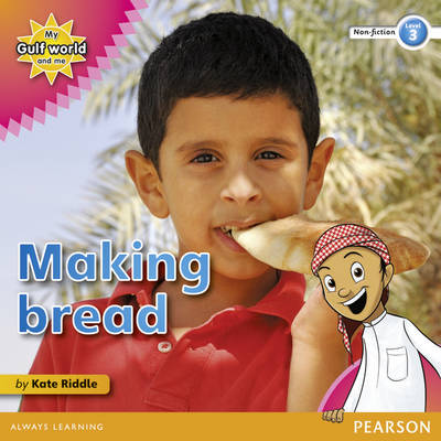 My Gulf World and Me Level 3 Non-fiction Reader: Making Bread by Kate Riddle