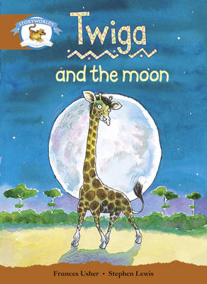 Literacy Edition Storyworlds Stage 7, Animal World, Twiga and the Moon by