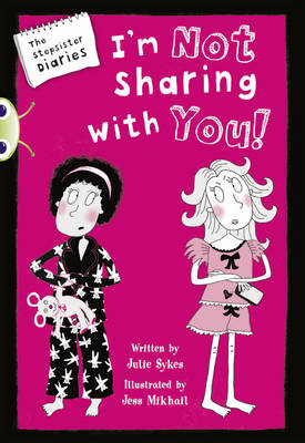 BC Blue (KS2) A/4B the Stepsister Diaries: I'm Not Sharing with You! by Julie Sykes