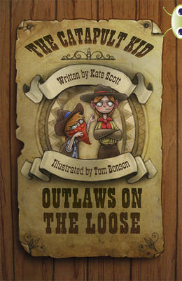 The Catapult Kid: Outlaws on the Loose Red (KS2) B/5b by Kate Scott