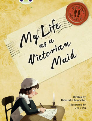 Bug Club Non-Fiction Red (KS2) B/5B My Life as a Victorian Maid by Deborah Chancellor