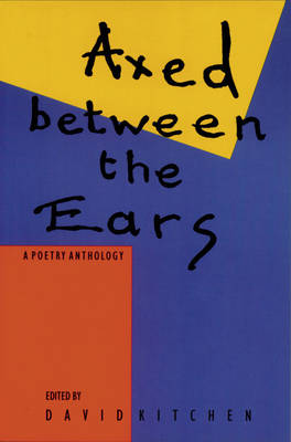 Axed Between the Ears: A Poetry Anthology by David Kitchen