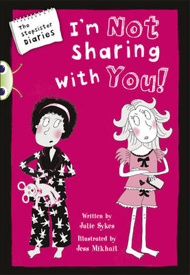 The Stepsister Diaries: I'm Not Sharing with You! Blue (KS2) A/4b by Julie Sykes