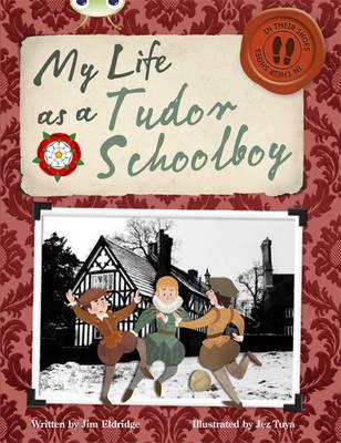 Bug Club Non-Fiction Grey B/4c My Life as a Tudor Schoolboy by Jim Eldridge