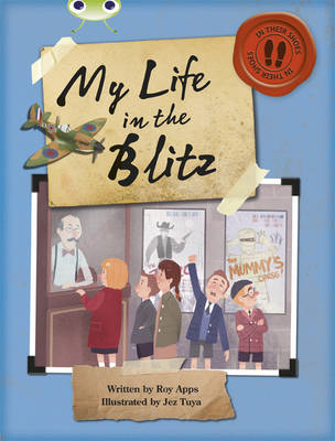 Bug Club Non-Fiction Blue (KS2) B/4a My Life in the Blitz by Roy Apps