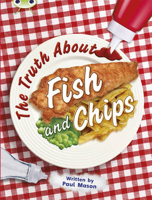 The Truth About Fish and Chips Non-Fiction Gold A/2b by Paul Mason