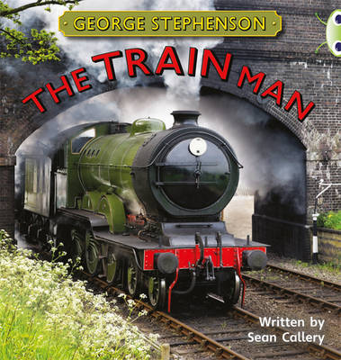 George Stephenson: The Train Man Non-Fiction Gold B/2b by Sean Callery