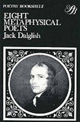 Eight Metaphysical Poets by J. Dalglish