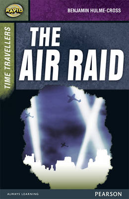 Rapid Stage 9 Set A: Time Travellers: The Air Raid by Benjamin Hulme-Cross, Celia Warren