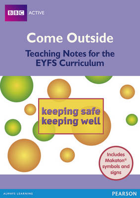 Come Outside Keeping Safe, Keeping Well Teaching Notes for the EYFS Curriculum by