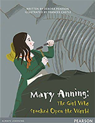 Bug Club Comprehension Y4 Mary Anning: The Girl Who Cracked Open the World by Debora Pearson