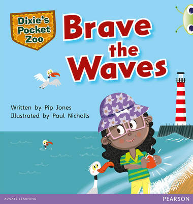 Bug Club Green A Dixie's Pocket Zoo: Brave the Waves by Pip Jones