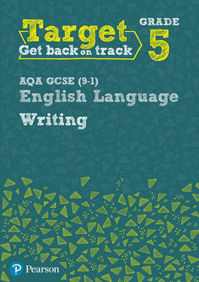 Target Grade 5 Writing AQA GCSE (9-1) English Language Workbook Target Grade 5 Writing AQA GCSE (9-1) English Language Workbook by David Grant