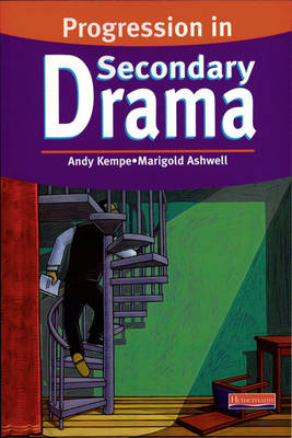 Progression in Secondary Drama by Andy Kempe, Marigold Ashwell