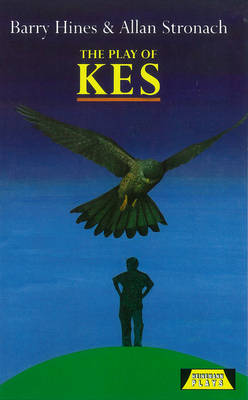 The Play of Kes by Allan Stronach, Barry Hines, Allan Stronach