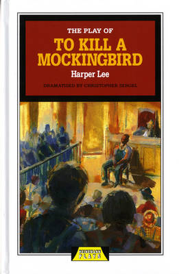 The Play of To Kill a Mockingbird by Christopher Sergel, Harper Lee, Christopher Sergel