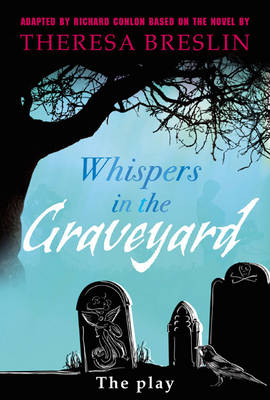 Whispers in the Graveyard Heinemann Plays by Richard Conlon, Theresa Breslin