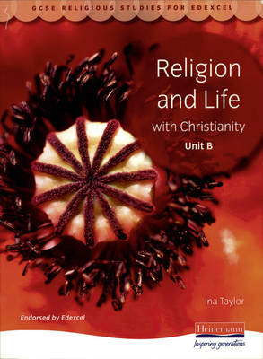 GCSE Religious Studies for Edexcel Religion and Life with Christianity by Ina Taylor
