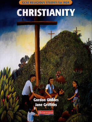 GCSE Religious Studies for AQA A: Christianity by Jane Griffiths, Gordon D. Geddes