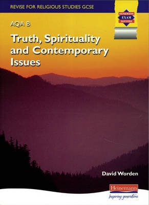 Revise for GCSE Religious Studies AQA B Truth, Spirituality and Contemporary Issues by David Worden
