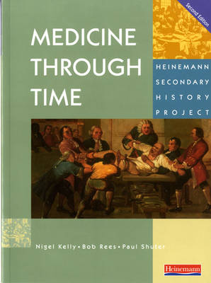 Medicine Through Time Core Student Book by Nigel Kelly