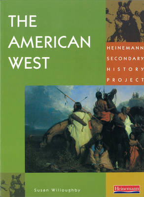 Heinemann Secondary History Project: American West by Susan Willoughby