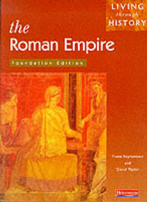 Living Through History: Foundation Book. Roman Empire by Fiona Reynoldson, David Taylor