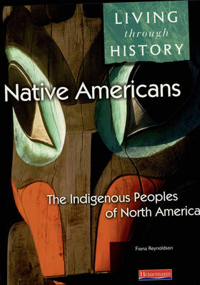 Living Through History: Core Book. Native Americans - Indigenous Peoples of North America by Fiona Reynoldson