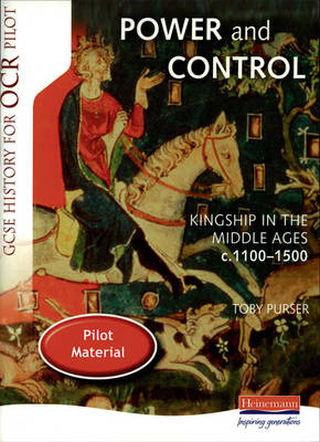 Power and Control: Kingship in the Middle Ages c.1100-c.1500 Student Book by Toby Purser