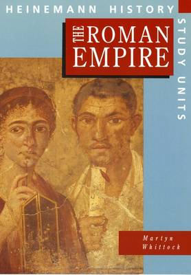 Heinemann History Study Units: Student Book. The Roman Empire by Martyn J. Whittock