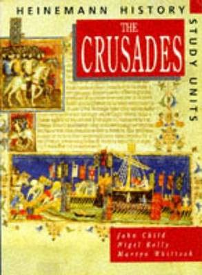 Heinemann History Study Units: Student Book. The Crusades by John Child, Nigel Kelly, Martyn J. Whittock