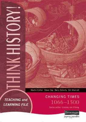 Think History Teaching & Learning File Changing Times, 1066-1500 by Martin Collier