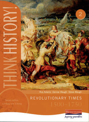 Think History: Revolutionary Times 1500-1750 Core Pupil Book 2 by