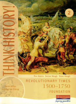 Think History: Revolutionary Times 1500-1750 Foundation Pupil Book 2 by Ros Adams, Steven Waugh