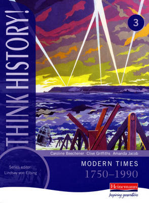 Think History: Modern Times 1750-1990 Core Pupil Book 3 by Caroline Beechener