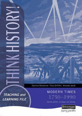 Think History Teaching & Learning File Modern Times 1750- 1990 by Caroline Beechener