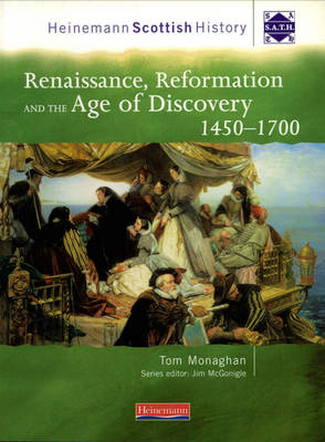 Heinemann Scottish History: Renaissance, Reformation & the Age of Discovery 1450-1700 by