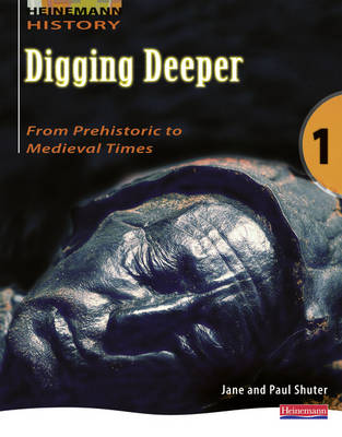 Digging Deeper 1: From Prehistory to Medieval Times Student Book by