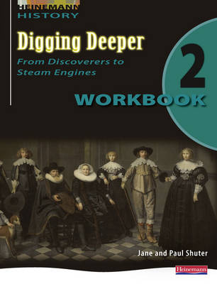 Digging Deeper 2: From Discoverers to Steam Engines Workbook by