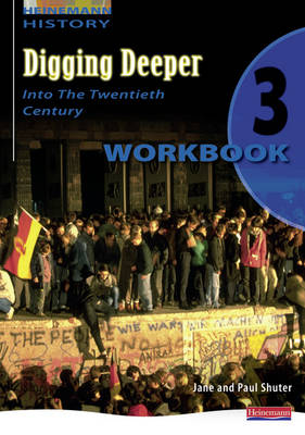 Digging Deeper 3 Into the Twentieth Century Workbook by Jane Shuter, Paul Shuter