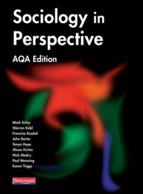 Sociology in Perspective AQA Edition Student Book by Mark Kirby, Warren Kidd, Francine Koubel, John Barter