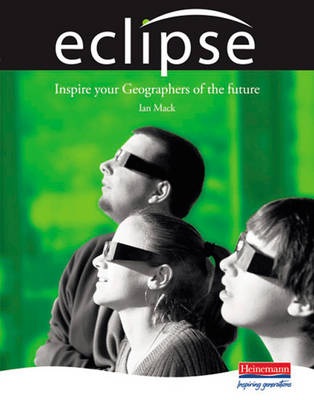 Eclipse A New Approach to 11 - 14 Geography by Ian Mack