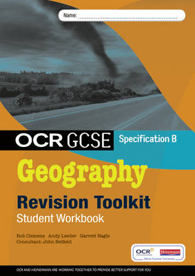 OCR GCSE Geography B Revision Toolkit Student Workbook by Garrett Nagle, Rob Clemens, Andy Leeder, John Belfield