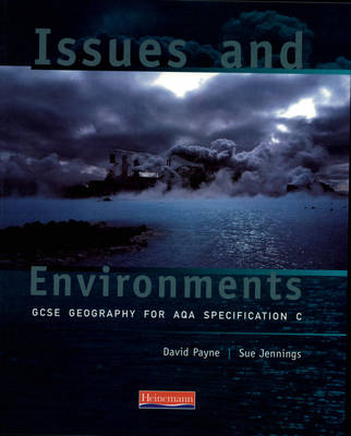 Issues and Environments GCSE Geography for AQA Specification C by David Payne, Sue Jennings