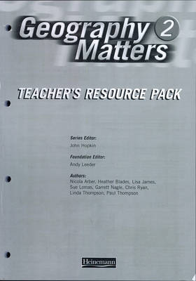 Geography Matters 2 Teacher's Resource Pack by Nicola Arber, Heather Blades, Lisa Owen, Andy Leeder