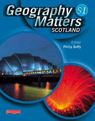 Geography Matters Scotland S1 Student Book Scotland S1 by Philip Duffy